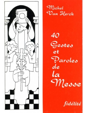 40 gestes et paroles de la messe