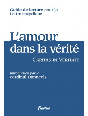 Guide de lecture pour l'encyclique Caritas in veritate